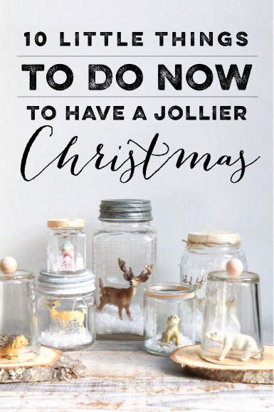 10 Little Things to Do Now to Have a Jollier Christmas / 7thhouseontheleft.com